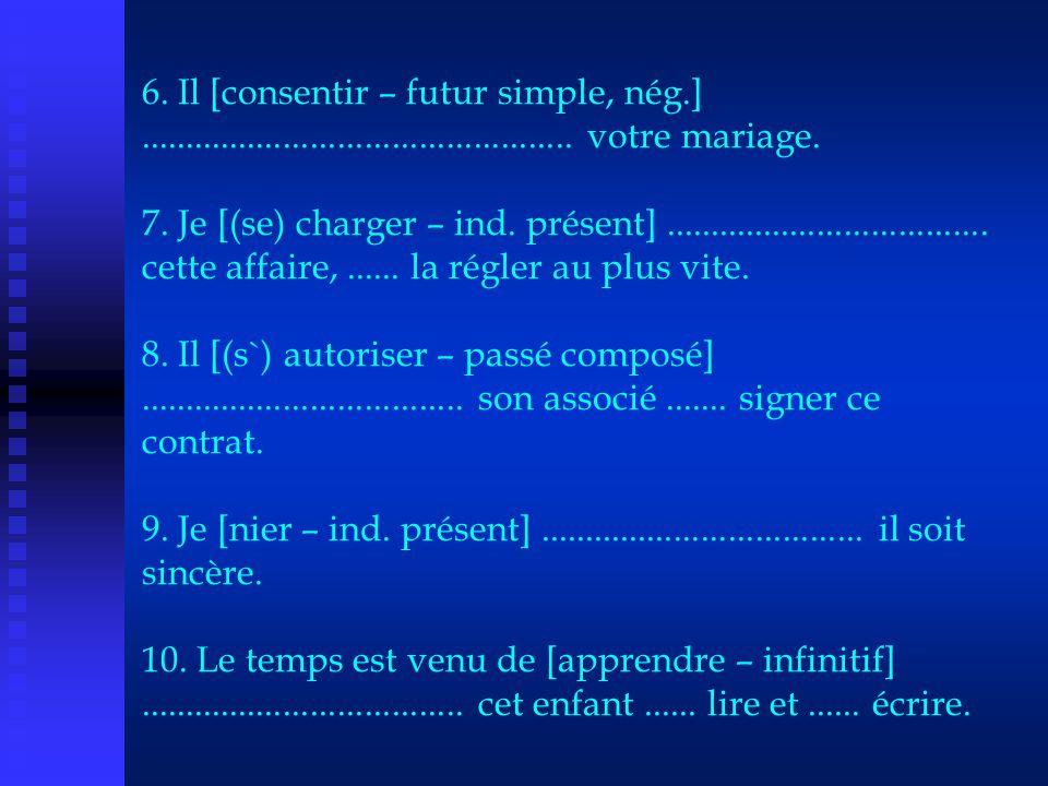 6. Il [consentir – futur simple, nég. ]. votre mariage. 7